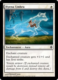 Hyena Umbra  Enchant creatureEnchanted creature gets +1/+1 and has first strike.Totem armor (If enchanted creature would be destroyed, instead remove all damage from it and destroy this Aura.)