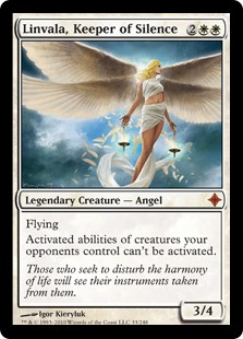 Linvala, Keeper of Silence  FlyingActivated abilities of creatures your opponents control can't be activated.