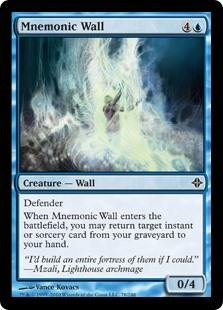 Mnemonic Wall  DefenderWhen Mnemonic Wall enters the battlefield, you may return target instant or sorcery card from your graveyard to your hand.