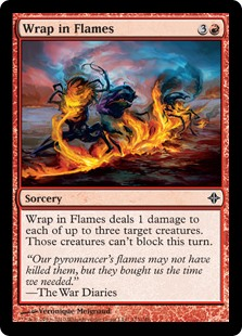 Wrap in Flames  Wrap in Flames deals 1 damage to each of up to three target creatures. Those creatures can't block this turn.