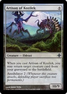 Artisan of Kozilek  When you cast this spell, you may return target creature card from your graveyard to the battlefield.Annihilator 2 (Whenever this creature attacks, defending player sacrifices two permanents.)