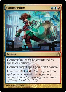 """Counterflux  This spell can't be countered.Counter target spell you don't control.Overload  (You may cast this spell for its overload cost. If you do, change its text by replacing all instances of """"target"""" with """"each."""")"""