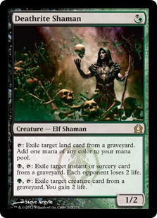Deathrite Shaman  : Exile target land card from a graveyard. Add one mana of any color., : Exile target instant or sorcery card from a graveyard. Each opponent loses 2 life., : Exile target creature card from a graveyard. You gain 2 life.