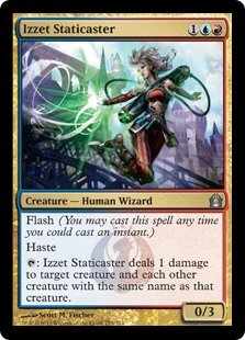 Izzet Staticaster  Flash (You may cast this spell any time you could cast an instant.)Haste: Izzet Staticaster deals 1 damage to target creature and each other creature with the same name as that creature.