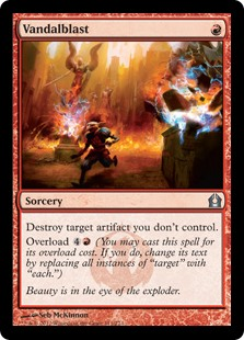 "Vandalblast  Destroy target artifact you don't control.Overload  (You may cast this spell for its overload cost. If you do, change its text by replacing all instances of ""target"" with ""each."")"