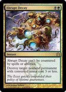 Abrupt Decay  This spell can't be countered.Destroy target nonland permanent with converted mana cost 3 or less.