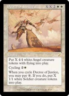 Decree of Justice  Create X 4/4 white Angel creature tokens with flying.Cycling  (, Discard this card: Draw a card.)When you cycle Decree of Justice, you may pay . If you do, create X 1/1 white Soldier creature tokens.
