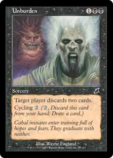 Unburden  Target player discards two cards.Cycling  (, Discard this card: Draw a card.)