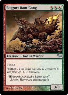 Boggart Ram-Gang  HasteWither (This deals damage to creatures in the form of -1/-1 counters.)