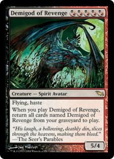 Demigod of Revenge  When you cast this spell, return all cards named Demigod of Revenge from your graveyard to the battlefield.Flying, haste