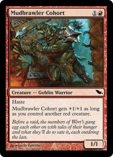 Mudbrawler Cohort  HasteMudbrawler Cohort gets +1/+1 as long as you control another red creature.
