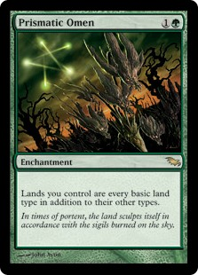 Prismatic Omen  Lands you control are every basic land type in addition to their other types.