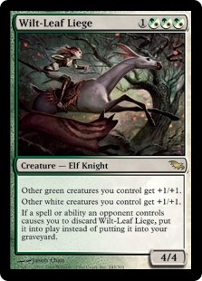 Wilt-Leaf Liege  Other green creatures you control get +1/+1.Other white creatures you control get +1/+1.If a spell or ability an opponent controls causes you to discard Wilt-Leaf Liege, put it onto the battlefield instead of putting it into your graveyard.