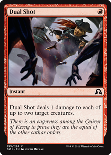 Dual Shot  Dual Shot deals 1 damage to each of up to two target creatures.