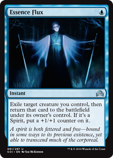 Essence Flux  Exile target creature you control, then return that card to the battlefield under its owner's control. If it's a Spirit, put a +1/+1 counter on it.