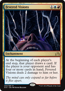 Fevered Visions  At the beginning of each player's end step, that player draws a card. If the player is your opponent and has four or more cards in hand, Fevered Visions deals 2 damage to that player.
