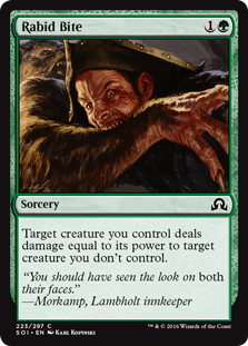Rabid Bite  Target creature you control deals damage equal to its power to target creature you don't control.