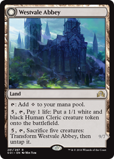 Westvale Abbey  : Add ., , Pay 1 life: Create a 1/1 white and black Human Cleric creature token., , Sacrifice five creatures: Transform Westvale Abbey, then untap it.