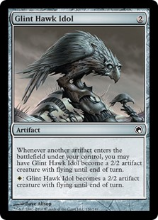 Glint Hawk Idol  Whenever another artifact enters the battlefield under your control, you may have Glint Hawk Idol become a 2/2 Bird artifact creature with flying until end of turn.: Glint Hawk Idol becomes a 2/2 Bird artifact creature with flying until end of turn.