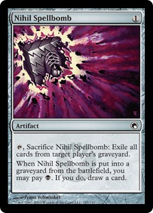 Nihil Spellbomb  , Sacrifice Nihil Spellbomb: Exile all cards from target player's graveyard.When Nihil Spellbomb is put into a graveyard from the battlefield, you may pay . If you do, draw a card.