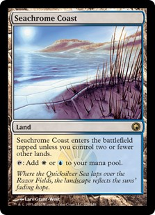 Seachrome Coast  Seachrome Coast enters the battlefield tapped unless you control two or fewer other lands.: Add  or .