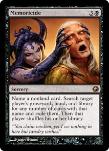 Memoricide  Choose a nonland card name. Search target player's graveyard, hand, and library for any number of cards with that name and exile them. Then that player shuffles their library.