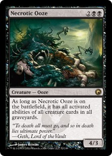 Necrotic Ooze  As long as Necrotic Ooze is on the battlefield, it has all activated abilities of all creature cards in all graveyards.