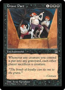 Grave Pact  Whenever a creature you control dies, each other player sacrifices a creature.