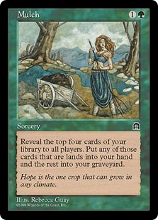 Mulch  Reveal the top four cards of your library. Put all land cards revealed this way into your hand and the rest into your graveyard.