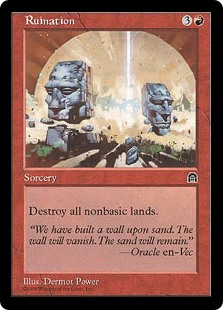 Ruination  Destroy all nonbasic lands.