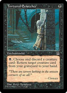 Tortured Existence  , Discard a creature card: Return target creature card from your graveyard to your hand.