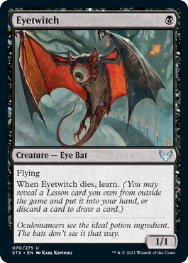 Eyetwitch  FlyingWhen Eyetwitch dies, learn. (You may reveal a Lesson card you own from outside the game and put it into your hand, or discard a card to draw a card.)
