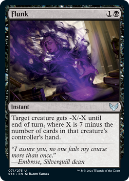 Flunk  Target creature gets -X/-X until end of turn, where X is 7 minus the number of cards in that creature's controller's hand.