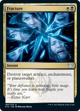 Fracture  Destroy target artifact, enchantment, or planeswalker.