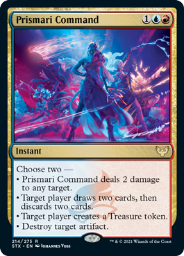 Prismari Command  Choose two —• Prismari Command deals 2 damage to any target.• Target player draws two cards, then discards two cards.• Target player creates a Treasure token.• Destroy target artifact.
