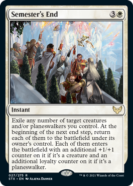 Semester's End  Exile any number of target creatures and/or planeswalkers you control. At the beginning of the next end step, return each of them to the battlefield under its owner's control. Each of them enters the battlefield with an additional +1/+1 counter on it if i