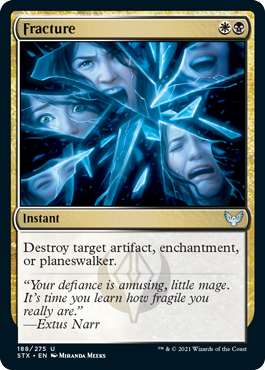 Fracture  Destroy target artifact, enchantment, or planeswalker.