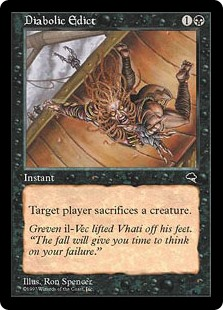 Diabolic Edict  Target player sacrifices a creature.