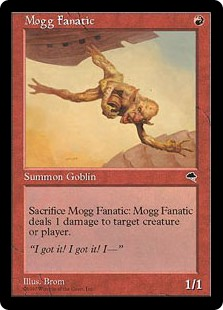Mogg Fanatic  Sacrifice Mogg Fanatic: It deals 1 damage to any target.