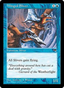 Winged Sliver  All Sliver creatures have flying.