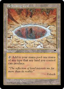 Reflecting Pool  : Add one mana of any type that a land you control could produce.