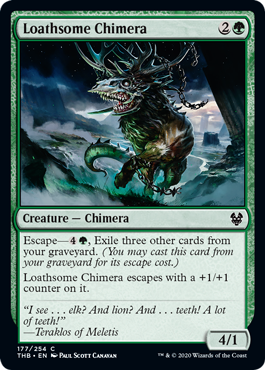 Loathsome Chimera  Escape—, Exile three other cards from your graveyard. (You may cast this card from your graveyard for its escape cost.)Loathsome Chimera escapes with a +1/+1 counter on it.