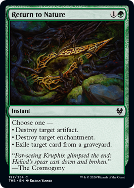 Return to Nature  Choose one —• Destroy target artifact.• Destroy target enchantment.• Exile target card from a graveyard.