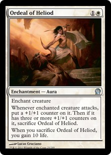 Ordeal of Heliod  Enchant creatureWhenever enchanted creature attacks, put a +1/+1 counter on it. Then if it has three or more +1/+1 counters on it, sacrifice Ordeal of Heliod.When you sacrifice Ordeal of Heliod, you gain 10 life.
