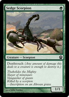 Sedge Scorpion  Deathtouch (Any amount of damage this deals to a creature is enough to destroy it.)