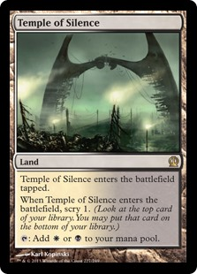 Temple of Silence  Temple of Silence enters the battlefield tapped.When Temple of Silence enters the battlefield, scry 1. (Look at the top card of your library. You may put that card on the bottom of your library.): Add  or .