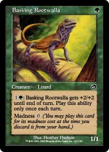 Basking Rootwalla  : Basking Rootwalla gets +2/+2 until end of turn. Activate this ability only once each turn.Madness  (If you discard this card, discard it into exile. When you do, cast it for its madness cost or put it into your graveyard.)