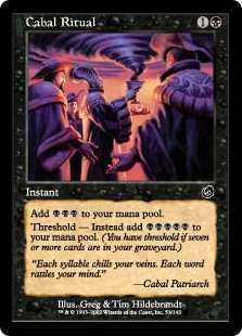 Cabal Ritual  Add .Threshold — Add  instead if seven or more cards are in your graveyard.