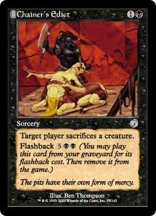 Chainer's Edict  Target player sacrifices a creature.Flashback  (You may cast this card from your graveyard for its flashback cost. Then exile it.)