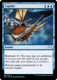 Capsize  Buyback  (You may pay an additional  as you cast this spell. If you do, put this card into your hand as it resolves.)Return target permanent to its owner's hand.